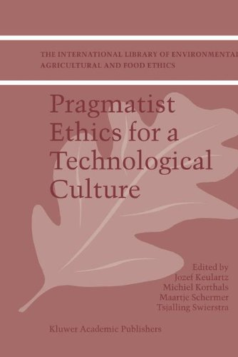 Pragmatist Ethics for a Technological Culture (The International Library of Environmental, Agricultural and Food Ethics)