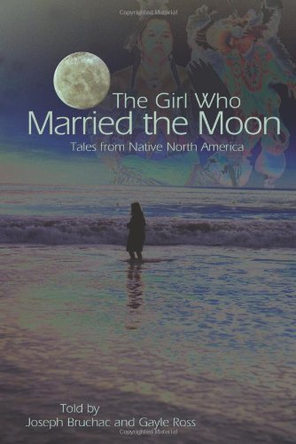 The Girl Who Married the Moon: Tales from Native North America