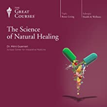 The Science of Natural Healing  by The Great Courses Narrated by Professor Mimi Guarneri