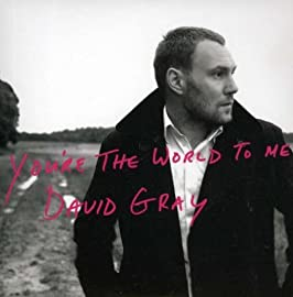You're The World To Me David Gray
