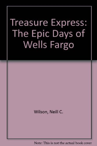 treasure-express-the-epic-days-of-wells-fargo-a-rio-grande-classic-by-neill-c-wilson-1987-06-30