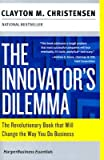 The Innovators Dilemma: The Revolutionary Book That Will Change the Way You Do Business
