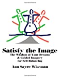img - for Satisfy the Image: The Wisdom of Your Dreams & Guided Imagery for Self-Balancing book / textbook / text book