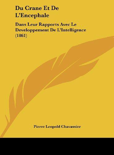 Du Crane Et de L'Encephale: Dans Leur Rapports Avec Le Developpement de L'Intelligence (1861)