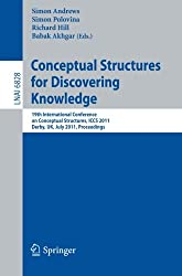 Conceptual Structures for Discovering Knowledge: 19th International Conference on Conceptual Structures, I.C.C.S. 2011, Derby, U.K., July 25-29, 2011, ... / Lecture Notes in Artificial Intelligence)