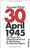 30. April 1945: Der Tag, an dem Hitler sich erschoß und die Westbindung der Deutschen begann (suhrkamp taschenbuch)