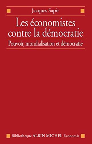 Les Économistes contre la démocratie : Pouvoir, mondialisation et démocratie