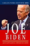 Collectors Edition 2008: Joe Biden - Acceptance Speech 2008: Joe Biden's Acceptance Speech At The Democratic National Convention 2008
