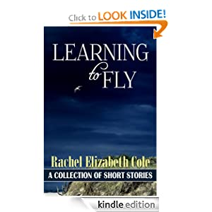 Learning to Fly (A Collection of Short Stories)