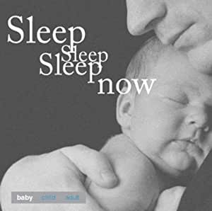 Sleep Sleep Sleep Now: Baby: Soothing Sounds and Music to Lull Baby to Sleep
