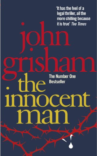 John Grisham - The Innocent Man: Murder and Injustice in a Small Town