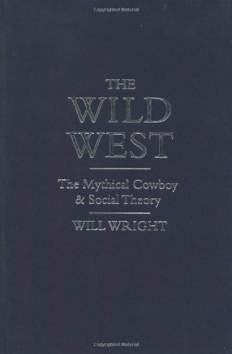 The Wild West: The Mythical Cowboy and Social Theory (Core Cultural Icons Series)