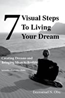 7 Visual Steps To Living Your Dream: Creating dreams and bringing ideas to reality. [Kindle Edition]