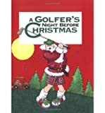 img - for [ { A GOLFER'S NIGHT BEFORE CHRISTMAS (NIGHT BEFORE CHRISTMAS (GIBBS)) } ] by Feldman, Jody (AUTHOR) Sep-01-1995 [ Hardcover ] book / textbook / text book