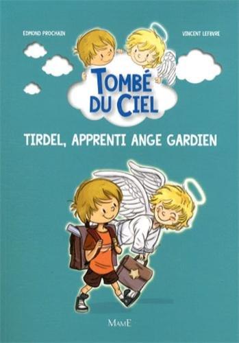 Tirdel, apprenti ange gardien - Edmond Prochain (c'est un pseudonyme)