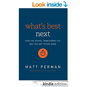What's Best Next: How the Gospel Transforms the Way You Get Things Done