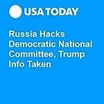Russia Hacks Democratic National Committee, Trump Info Taken | Kevin Johnson