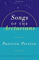 Songs of the Arcturians: A Manual to Aid in Understanding Matters Pertaining to Personal and Planetary Evolution