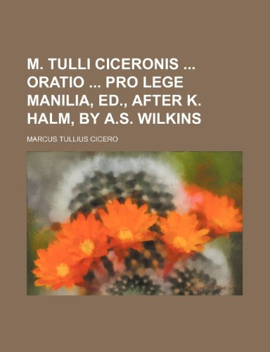 M. Tulli Ciceronis Oratio Pro Lege Manilia, Ed., After K. Halm, by A.s. Wilkins