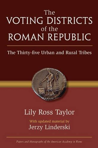 The Voting Districts of the Roman Republic: The Thirty-Five Urban and Rural Tribes (Papers and Monographs of the American Academy in Rome)