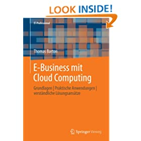 E-Business mit Cloud Computing: Grundlagen | Praktische Anwendungen | verst�ndliche L�sungsans�tze (IT-Professional) (German Edition)