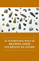 53 Interesting Ways of Helping Your Students to Study ebook download