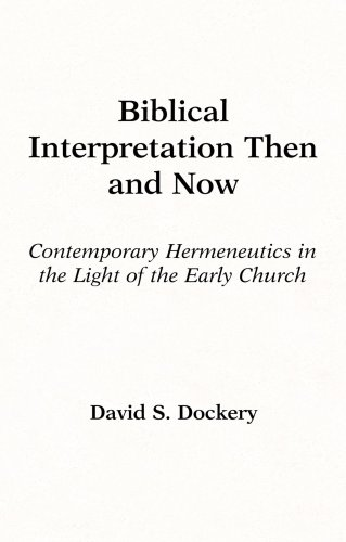 Biblical Interpretation Then and Now: Contemporary Hermeneutics in the