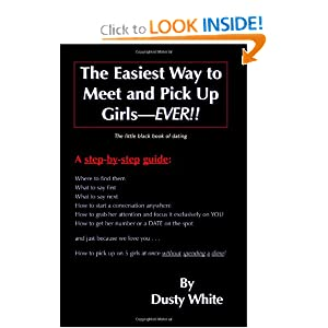 The Easiest Way to Meet and Pick Up GirlsEVER!!: The little black book of dating