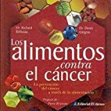 Los Alimentos Contra El Cancer/ Food to Fight Cancer: La Prevencion Del Cancer a Traves De La Alimentacion (Spanish Edition)