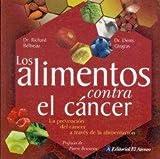img - for Los Alimentos Contra El Cancer/ Food to Fight Cancer: La Prevencion Del Cancer a Traves De La Alimentacion (Spanish Edition) book / textbook / text book