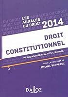 Annales Droit constitutionnel 2014. Méthodologie & sujets corrigés