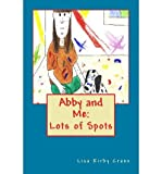 [ ABBY AND ME: LOTS OF SPOTS ] By Crane, Lisa M ( Author) 2013 [ Paperback ]