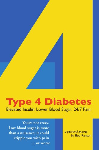 Type 4 Diabetes: Elevated Insulin. Lower Blood Sugar. 24/7 Pain. PDF