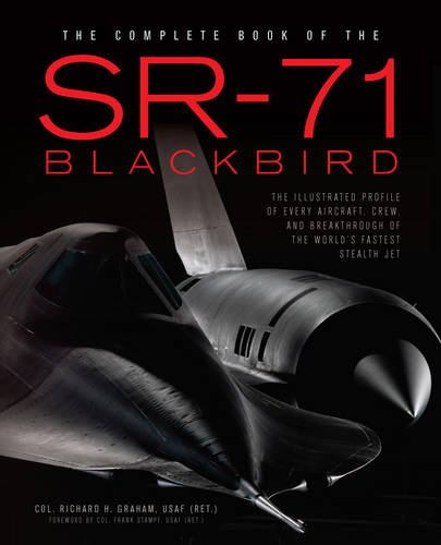 Buy The Complete Book of the SR-71 Blackbird: The Illustrated Profile of Every Aircraft, Crew, and Breakthrough of the World's Fastest Stealth Jet on Amazon.com