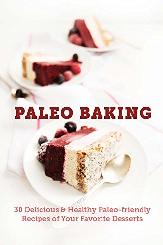 Paleo Baking Recipes: 30 Delicious and Healthy Paleo-Friendly Recipes of Your Favorite Desserts