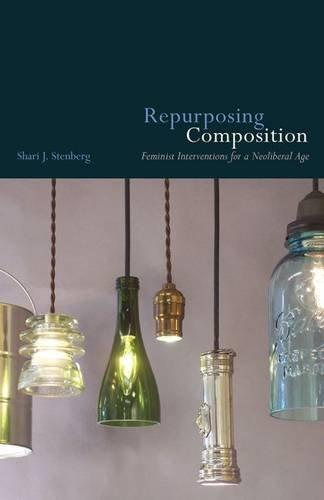 Repurposing Composition: Feminist Interventions for a Neoliberal Age