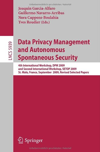 Data Privacy Management and Autonomous Spontaneous Security: 4th International Workshop, DPM 2009 and Second International Workshop, SETOP 2009, St. Malo, France, September 24-25, 2009, Revised Selected Papers