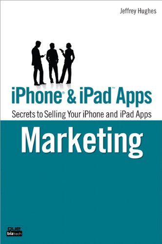 iPhone and iPad Apps Marketing: Secrets to Selling Your iPhone and iPad Apps (Que BizTech)