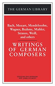 Writings of German Composers: Bach, Mozart, Mendelssohn, Wagner, Brahms, Mahler, Strauss, Weill, and (German Library) by Continnuum-3PL