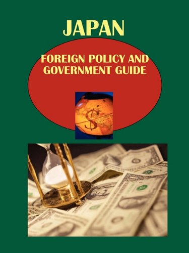 Japan Foreign Policy and Government Guide Volume 1 Strategic Information and Foreign Relations with Asian Countries