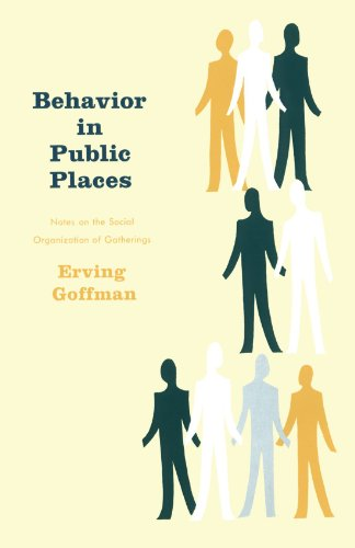 Behavior in Public Places: Notes on the Social...