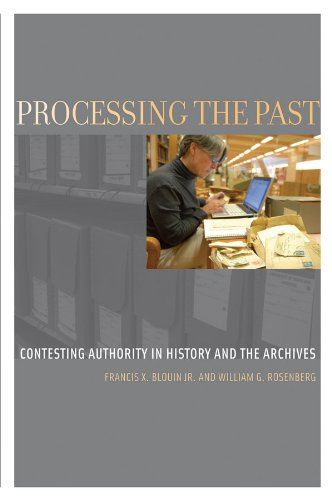 William G. Rosenberg  Francis X. Blouin - Processing the Past: Contesting Authority in History and the Archives