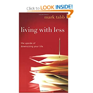 Living with Less: The Upside of Downsizing Your Life Mark Tabb