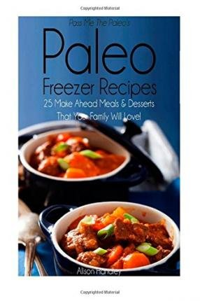 [ Pass Me the Paleo's Paleo Freezer Recipes: 25 Make Ahead Meals and Desserts That Your Family Will Love! BY Handley, Alison ( Author ) ] { Paperback } 2015 (Pass Me The Paleo Freezer compare prices)