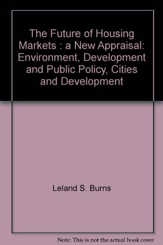 The Future of Housing Markets: A New Appraisal (Environment, Development and Public Policy: Cities and Development)