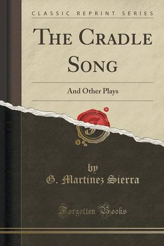 The Cradle Song: And Other Plays (Classic Reprint)