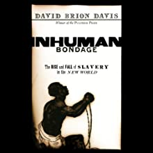 Inhuman Bondage: The Rise and Fall of Slavery in the New World Audiobook by David Brion Davis Narrated by Raymond Todd