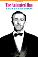 The Animated Man: A Life of Walt Disney