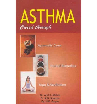 Asthma: Cured Through Ayurvedic Cure, Herbal Remedies, Yoga & Meditation (Paperback) - Common