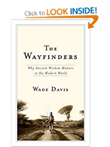 The Wayfinders Why Ancient Wisdom Matters in the Modern World  - Wade Davis